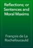 François de La Rochefoucauld - Reflections; or Sentences and Moral Maxims artwork