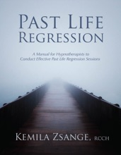 Past Life Regression: A Manual for Hypnotherapists to Conduct Effective Past Life Regression Sessions