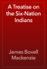 James Bovell Mackenzie - A Treatise on the Six-Nation Indians artwork