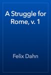 A Struggle for Rome, v. 1