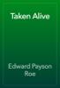 Edward Payson Roe - Taken Alive artwork