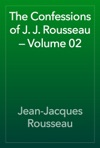 The Confessions Of J J Rousseau  Volume 02