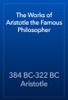 384 BC-322 BC Aristotle - The Works of Aristotle the Famous Philosopher artwork