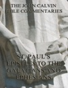 John Calvins Commentaries On St Pauls Epistles To The Galatians And Ephesians