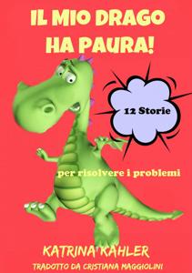 Il Mio Drago ha paura! 12 storie per risolvere i problemi Libro Cover