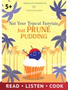Not Your Typical Fairytale But Prune Pudding