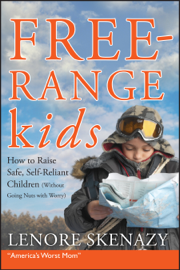 Free-Range Kids, How to Raise Safe, Self-Reliant Children (Without Going Nuts with Worry) book