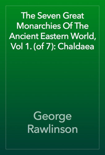 The Seven Great Monarchies Of The Ancient Eastern World, Vol 1. (of 7): Chaldaea