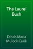 Dinah Maria Mulock Craik - The Laurel Bush artwork