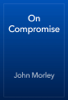 John Morley - On Compromise artwork