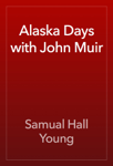 Alaska Days with John Muir