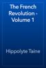Hippolyte Taine - The French Revolution - Volume 1 artwork