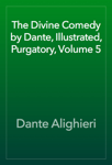 The Divine Comedy by Dante, Illustrated, Purgatory, Volume 5
