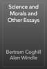 Bertram Coghill Alan Windle - Science and Morals and Other Essays artwork