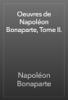 Napoléon Bonaparte - Oeuvres de Napoléon Bonaparte, Tome II. artwork