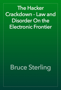 The Hacker Crackdown - Law and Disorder On the Electronic Frontier Book Review