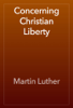 Martin Luther - Concerning Christian Liberty artwork