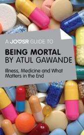 A Joosr Guide To Being Mortal By Atul Gawande