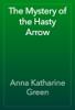 Anna Katharine Green - The Mystery of the Hasty Arrow artwork