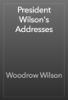 Woodrow Wilson - President Wilson's Addresses artwork