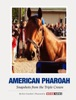 American Pharoah: Snapshots from the Triple Crown