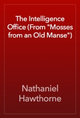 """The Intelligence Office (From """"Mosses from an Old Manse"""")"""