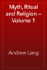 Andrew Lang - Myth, Ritual and Religion — Volume 1 artwork