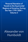 Personal Narrative Of Travels To The Equinoctial Regions Of America During The Year 1799-1804  Volume 3
