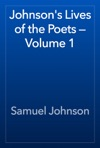 Johnsons Lives Of The Poets  Volume 1