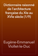 Dictionnaire raisonné de l'architecture française du XIe au XVIe siècle (1/9)