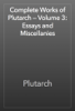 Plutarch - Complete Works of Plutarch — Volume 3: Essays and Miscellanies artwork