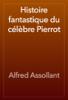 Alfred Assollant - Histoire fantastique du cГ©lГЁbre Pierrot artwork