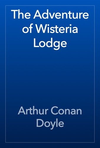 Arthur Conan Doyle - The Adventure of Wisteria Lodge