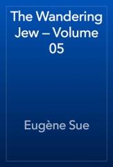 The Wandering Jew — Volume 05