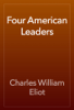 Charles William Eliot - Four American Leaders artwork