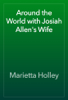 Marietta Holley - Around the World with Josiah Allen's Wife artwork