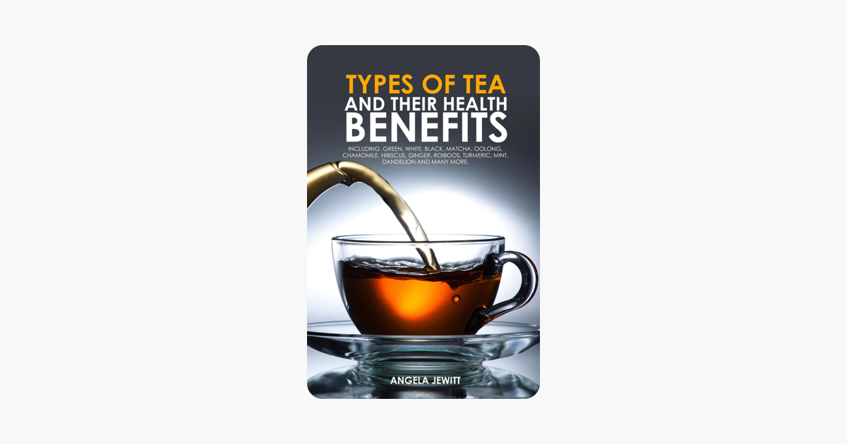 ‎Types of Tea and Their Health Benefits Including Green, White, Black,  Matcha, Oolong, Chamomile, Hibiscus, Ginger, Roiboos, Turmeric, Mint,