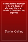 Narrative Of The Shipwreck Of The Brig Betsey Of Wiscasset Maine And Murder Of Five Of Her Crew By Pirates