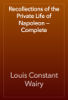 Louis Constant Wairy - Recollections of the Private Life of Napoleon — Complete artwork