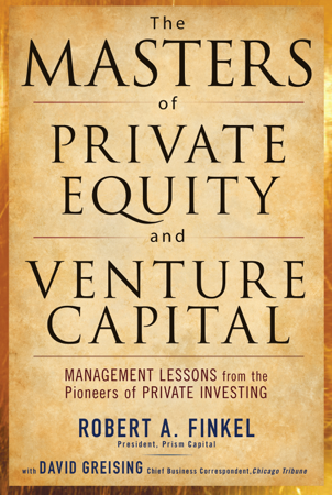 The Masters of Private Equity and Venture Capital - Robert Finkel & David Greising