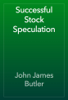 John James Butler - Successful Stock Speculation artwork