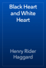 Henry Rider Haggard - Black Heart and White Heart artwork