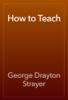 George Drayton Strayer - How to Teach artwork