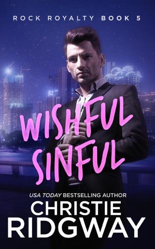 Wishful Sinful (Rock Royalty Book 5) - Christie Ridgway - Christie Ridgway