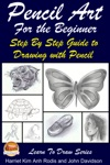 Pencil Art For The Beginner Step By Step Guide To Drawing With Pencil