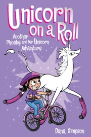 Unicorn on a Roll (Phoebe and Her Unicorn Series Book 2) - Dana Simpson