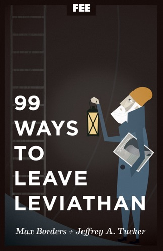 Max Borders & Jeffrey A. Tucker - 99 Ways to Leave Leviathan