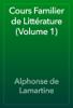 Alphonse de Lamartine - Cours Familier de Littérature (Volume 1) artwork