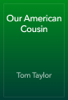 Tom Taylor - Our American Cousin artwork
