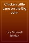 Chicken Little Jane On The Big John